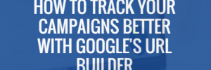 Track your campaigns better
